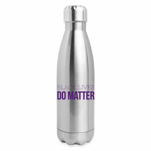 BLACK LIVES DO MATTER Blk - Insulated Stainless Steel Water Bottle