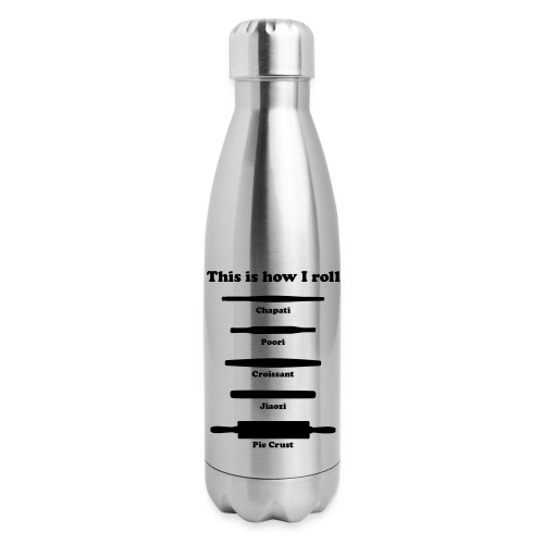 This is how I roll ing pins - Insulated Stainless Steel Water Bottle