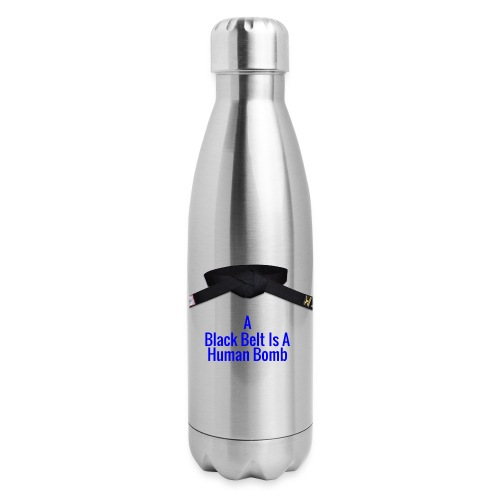 A Blackbelt Is A Human Bomb - Insulated Stainless Steel Water Bottle
