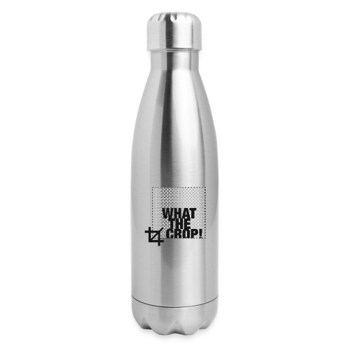 What the Crop! - Insulated Stainless Steel Water Bottle