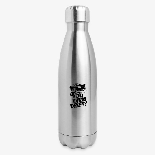 Do you even drift - Insulated Stainless Steel Water Bottle