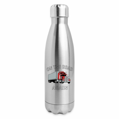On the Road Again, Trucker Big Rig Semi 18 Wheeler - Insulated Stainless Steel Water Bottle