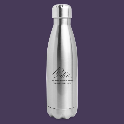 I'll stop reading when the mountain falls - Insulated Stainless Steel Water Bottle