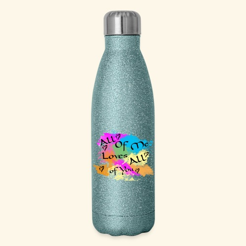 All of me loves all of you - Insulated Stainless Steel Water Bottle