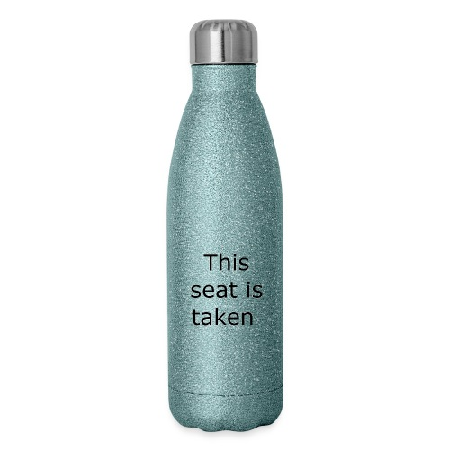 THIS SEAT IS TAKEN - Insulated Stainless Steel Water Bottle