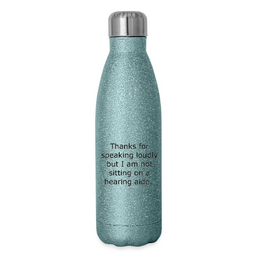THANKS FOR SPEAKING LOUDLY BUT I AM NOT SITTING... - Insulated Stainless Steel Water Bottle