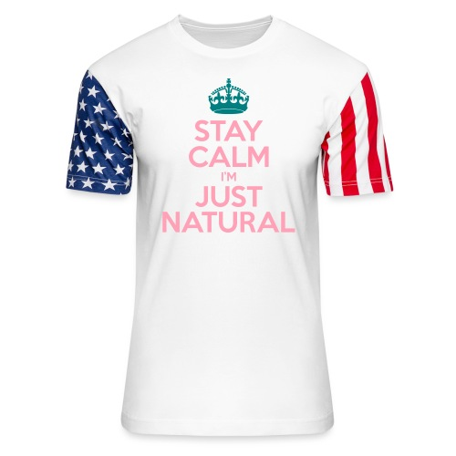 Stay Calm Im Just Natural_GlobalCouture Women's T- - Unisex Stars & Stripes T-Shirt