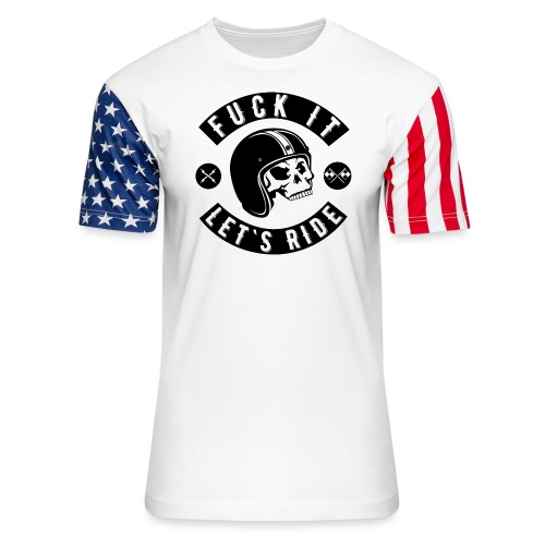 Fuck It Let`s Ride - Unisex Stars & Stripes T-Shirt