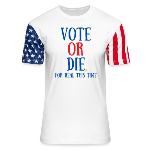 Vote Or Die For Real This Time (Blue, Red, Gold) - Unisex Stars & Stripes T-Shirt
