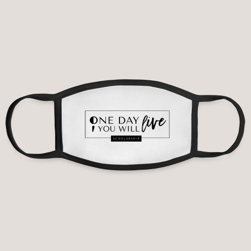 ; One Day You Will Live - Face Mask