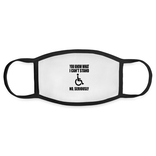 You know what i can't stand. Wheelchair humor - Face Mask