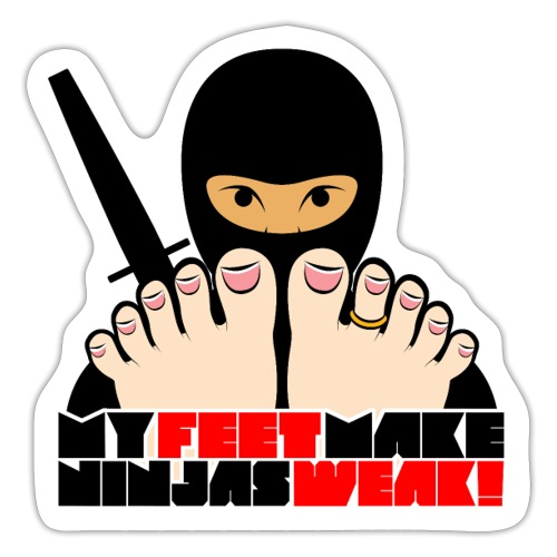 MY FEET MAKE NINJAS WEAK! - Sticker