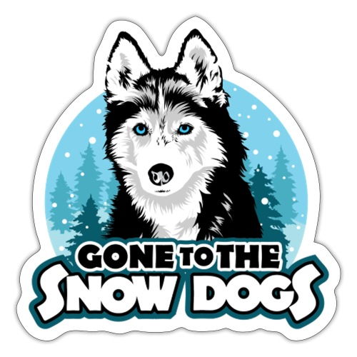 Gone to the Snow Dogs - Siberian Husky - Sticker