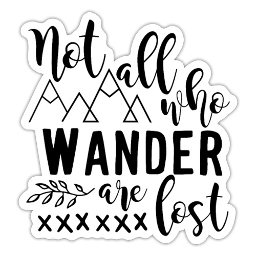 Not All Who Wander Are Lost - Inspirational Tee - Sticker