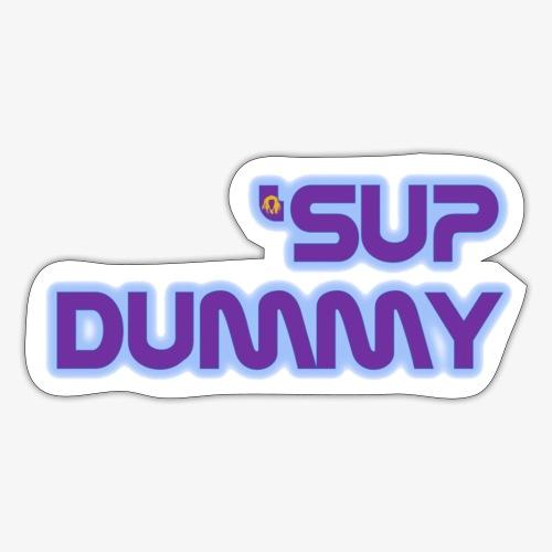 'Sup Dummy - Sticker