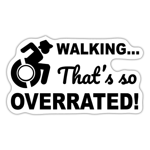 Walking that's so overrated for wheelchair users - Sticker