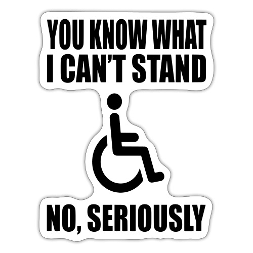 You know what i can't stand. Wheelchair humor - Sticker
