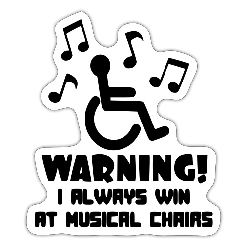 Wheelchair users always win at musical chairs - Sticker
