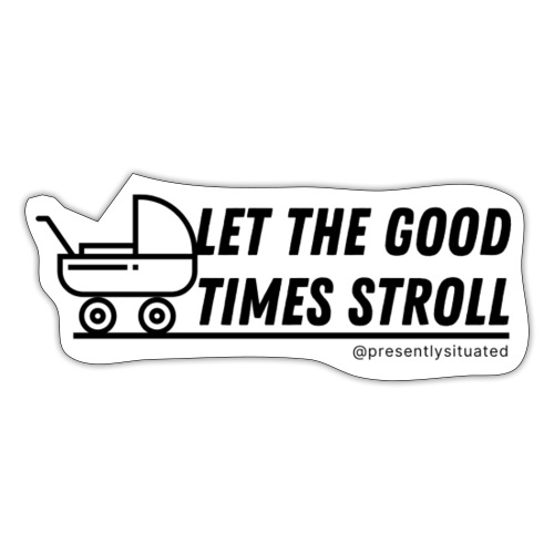 Let the good times stroll - Sticker
