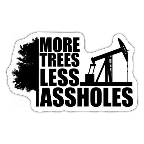 More Trees Less Assholes Black - Sticker