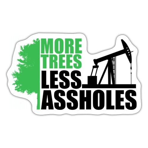 More Trees Less Assholes - Sticker