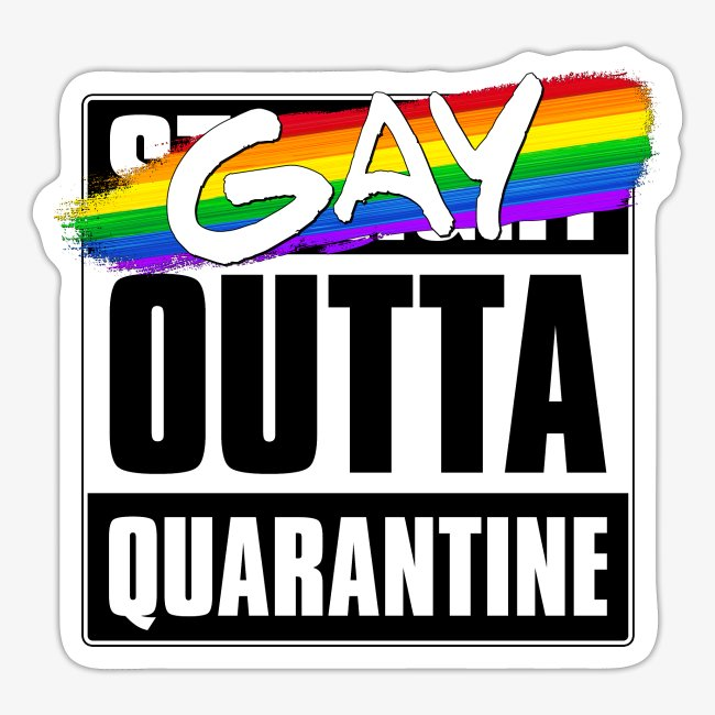 Gay Outta Quarantine - LGBTQ Pride