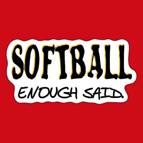Softball Enough Said - Sticker
