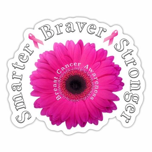 Breast Cancer Awareness Smarter Braver Stronger. - Sticker