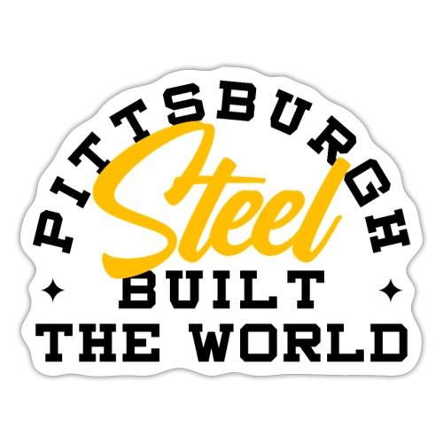Pittsburgh Steel Built the World - Sticker