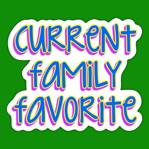 Current Family Favorite - Sticker