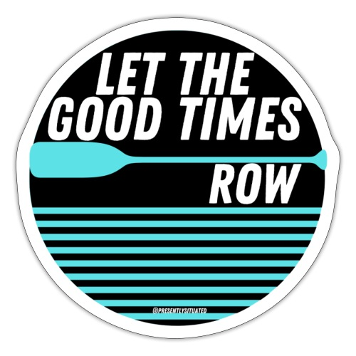 Let the good times row 1 - Sticker