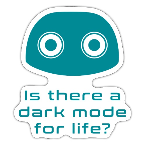Is there a dark mode for life? - Sticker