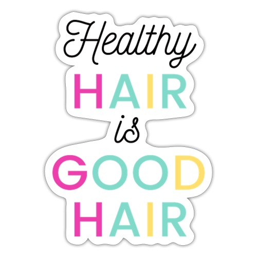 Healthy Hair is Good Hair Tee & Merch - Sticker