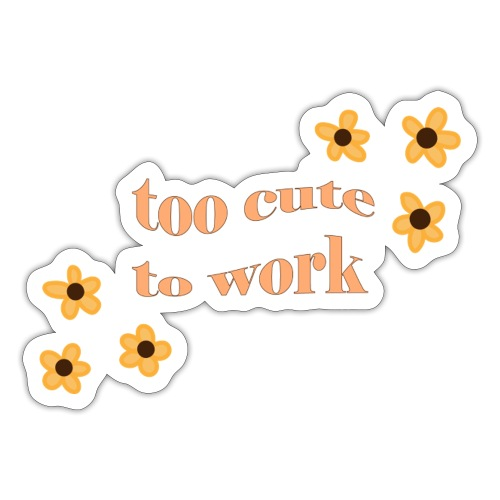too cute to work - Sticker