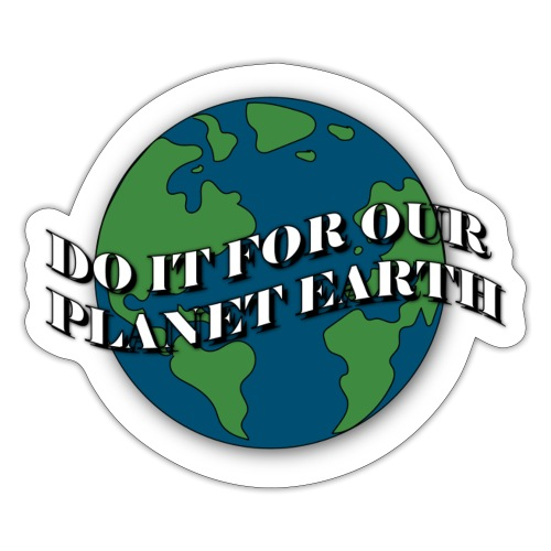 do it for our planet earth - Sticker