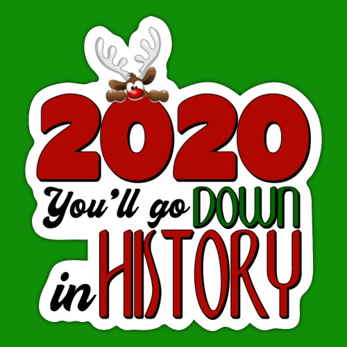 2020 You'll Go Down in History - Sticker