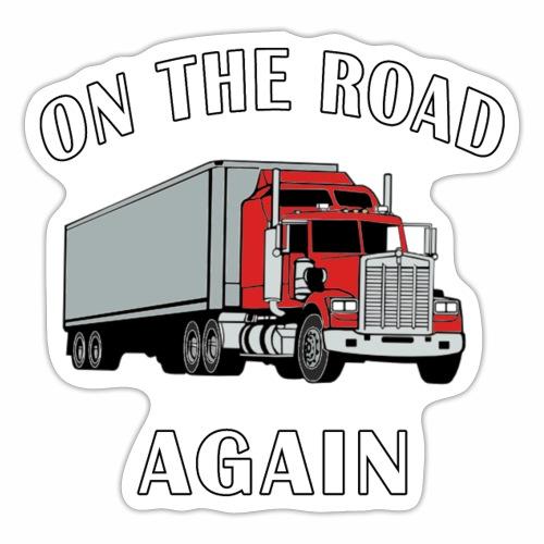 On the Road Again, Trucker Big Rig Semi 18 Wheeler - Sticker