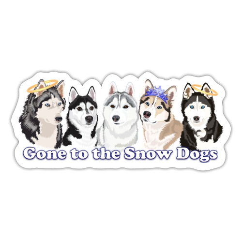 Gone to the Snow Dogs - Siberian Husky Pack - Sticker