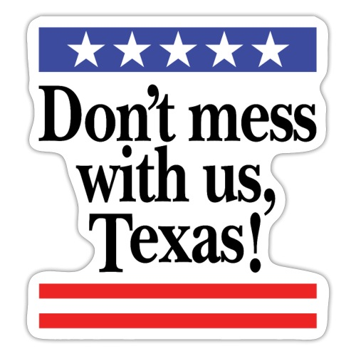 Don't mess with us, Texas - Sticker