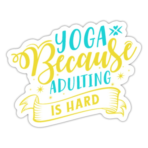 Yoga Because Adulting is Hard - Sticker
