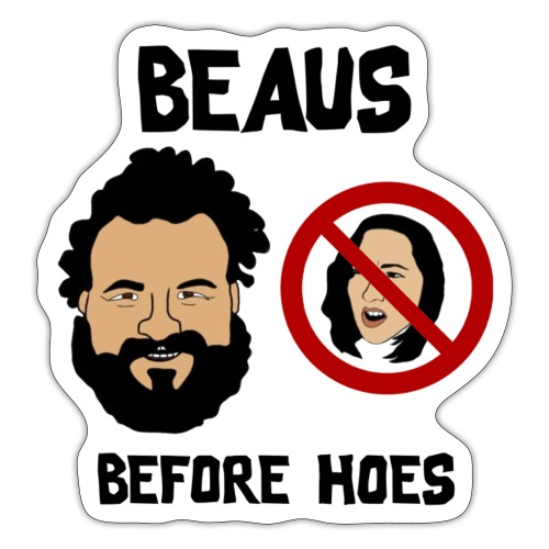 Beaus Before Hoes! - Sticker
