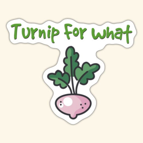 Turnip For for what - Sticker