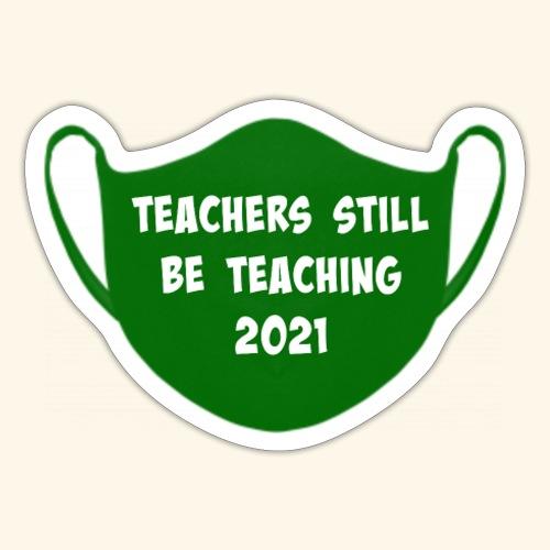 Teachers Still Be Teaching 2021 | Covid Mask - Sticker