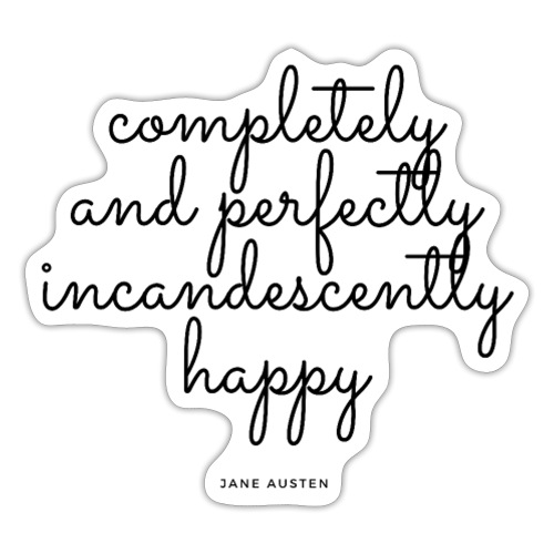 completely and perfectly incandecently happy - Sticker