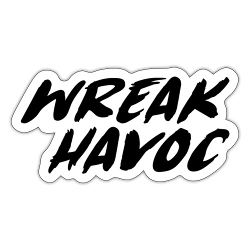 Wreak Havoc - Sticker