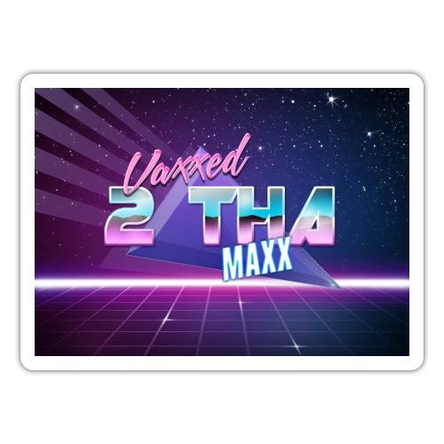 Vaxxed 2 the MAXX - Sticker