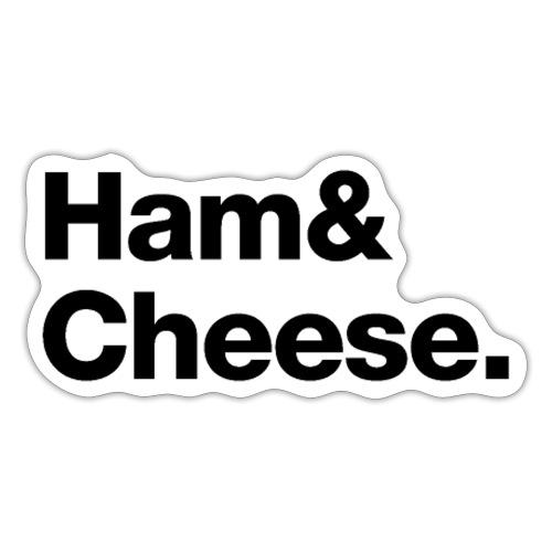 Ham & Cheese. - Sticker
