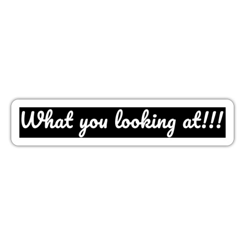 What you looking at!!! - Sticker