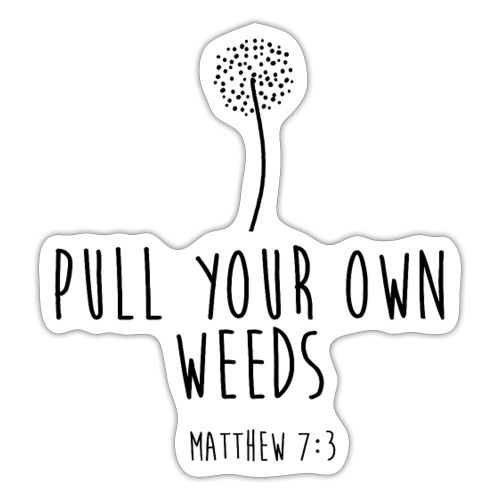 Pull Your Own Weeds - Sticker