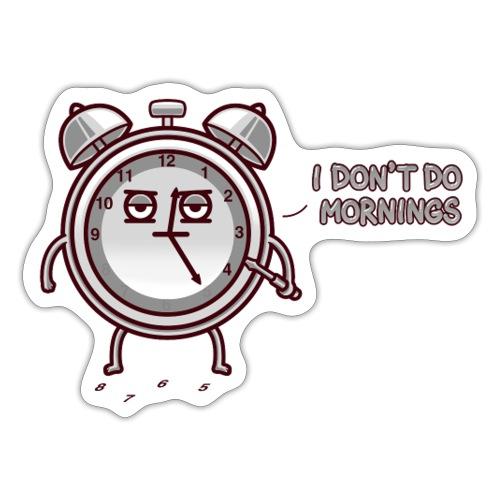 I don't do mornings - Sticker